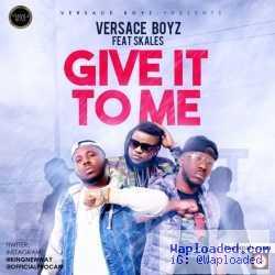 Versace Boyz - Give It To Me ft. Skales